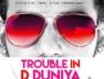 Trouble In D Duniya