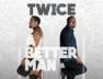 Twice A Better Man
