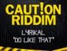 Do Like That (Caution Riddim)