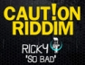So Bad (Caution Riddim)